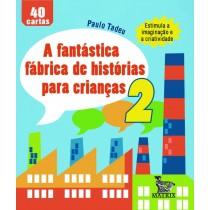 A FANTÁSTICA FÁBRICA DE HISTÓRIAS P/ CRIANÇAS II